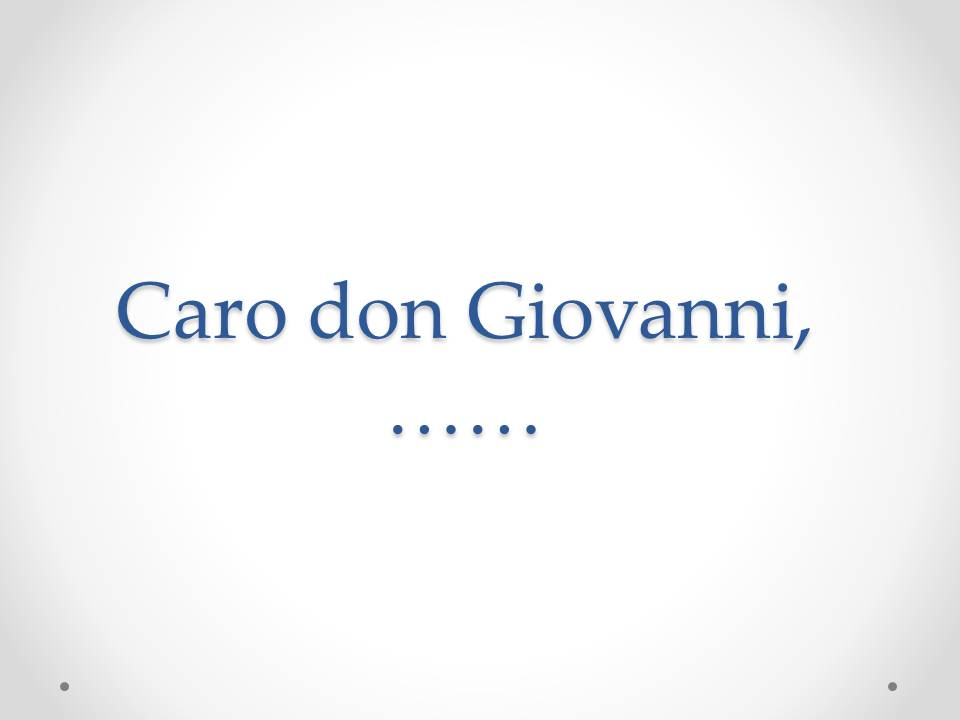 Caro don Giovanni,